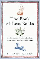 The book of lost books : an incomplete history of all the great books you'll never read