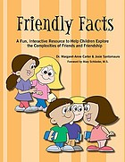 Friendly facts : a fun, interactive resource to help children explore the complexities of friends and friendship