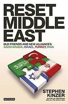 Reset : Middle East : old friends and new alliances : Saudi Arabia, Israel, Turkey, Iran