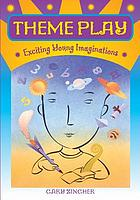 Theme play : exciting young imaginations