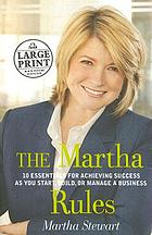 The Martha rules : 10 essentials for achieving success as you start, build, or manage a business