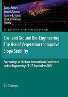 Eco- and ground bio-engineering : the use of vegetation to improve slope stability : proceedings of the First International Conference on Eco-Engineering, 13-17 September 2004