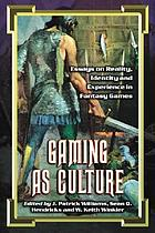 Gaming as culture : essays on reality, identity and experience in fantasy games