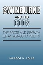 Swinburne and his gods : the roots and growth of an agnostic poetry