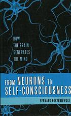 From neurons to self-consciousness : how the brain generates the mind