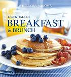 Essentials of breakfast & brunch : recipes, menus, and ideas for delicious morning meals