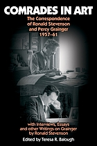 Comrades in art : the correspondence of Ronald Stevenson and Percy Grainger, 1957-61, with interviews, essays and other writings on Grainger