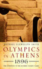Olympics in Athens 1896 : the invention of the modern Olympic Games