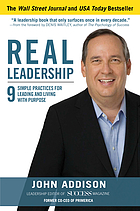 Real leadership : 9 simple practices for leading and living with purpose