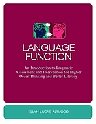 Language function : an introduction to pragmatic assessment and intervention for higher order thinking and better literacy