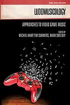 Ludomusicology : approaches to video game music