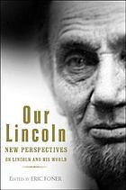 Our Lincoln : new perspectives on Lincoln and his world