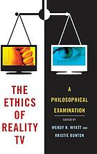 Ethics of reality TV : a philosophical examination.