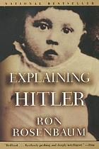 Explaining Hitler : the search for the origins of his evil