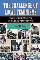 The challenge of local feminisms : women's movements in global perspective