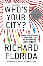 Who's your city? : How the creative economy is making where to live the most important decision of your life.