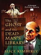 The ghost and the dead man's library : a haunted bookshop mystery