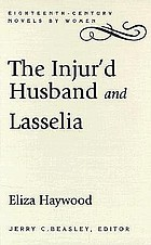 The injur'd husband, or, The mistaken resentment ; and Lasselia, or, The self-abandon'd