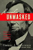 Lincoln unmasked : what you're not supposed to know about dishonest Abe