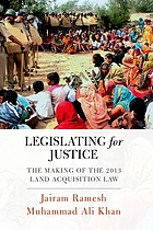 Legislating for justice : the making of the 2013 land acquisition law