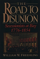 The road to disunion. v. 1, Secessionists at bay, 1776-1854
