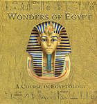 The wonders of Egypt : a course in Egyptology : Miss Emily Sands invites you to discover the treasures of ancient Egypt.