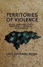 Territories of violence : state, marginal youth, and public security in Honduras