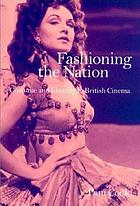 Fashioning the nation : costume and identity in British cinema