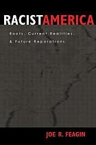 Racist America : roots, current realities, and future reparations
