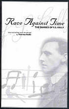 Race against time : the diaries of F.S. Kelly