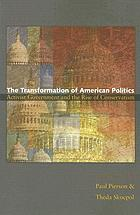 The transformation of American politics : activist government and the rise of conservatism