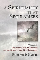 A spirituality that secularizes. Volume 1, Discerning the trajectory of the spirit in the Old Testament