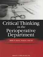 Critical thinking in the perioperative department : skills to assess, analyze, and act