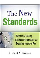 The new standards : methods for linking business performance and executive incentive pay