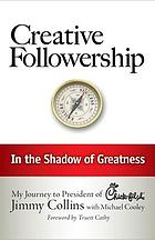 Creative followership : in the shadow of greatness : my journey to President of Chick-fil-a