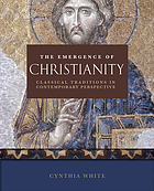 The emergence of Christianity : classical traditions in contemporary perspective