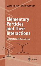 Elementary particles and their interactions : concepts and phenomena