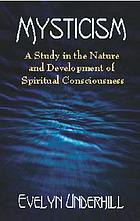 Mysticism : a study in the nature and development of spiritual consciousness