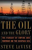 The oil and the glory : the pursuit of empire and fortune on the Caspian Sea