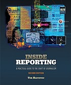 Inside reporting : a practical guide to the craft of journalism