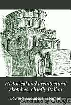 Historical and architectural sketches: chiefly Italian.