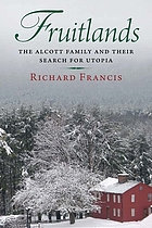 Fruitlands : the Alcott family and their search for utopia