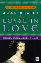 Loyal in love : Henrietta Maria, wife of Charles I