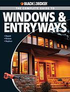 The complete guide to windows & entryways : repair, renew, replace
