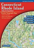 Connecticut, Rhode Island atlas & gazetteer: detailed topographic maps: outdoor recreation: places to go, things to do: all-purpose reference: back roads, recreation sites, city street maps, GPS grids.