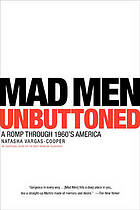 Mad men unbuttoned : a romp through 1960s America