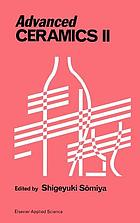 Advanced ceramics II : proceedings of the Lecture Meeting on Advanced Ceramics II held at the Negatsuta [i.e. Nagatsuta] Campus, Tokyo Institute of Technology, 4-5 September 1986