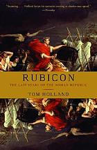 Rubicon : the last years of the Roman Republic