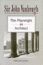 Sir John Vanbrugh : the playwright as architect