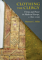 Clothing the clergy : virtue and power in medieval Europe, c. 800-1200